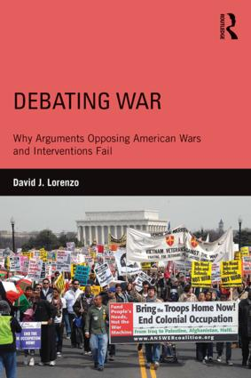 Debating War: Why Arguments Opposing American Wars and Interventions Fail, 1st Edition (Paperback) book cover