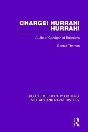 Charge! Hurrah! Hurrah!: A Life of Cardigan of Balaclava, 1st Edition (Paperback) book cover