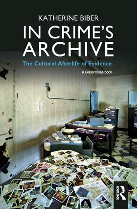 In Crime's Archive: The Cultural Afterlife of Evidence book cover