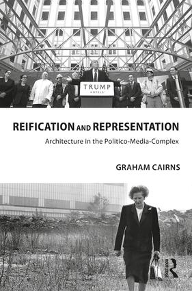 Reification and Representation: Architecture in the Politico-Media-Complex, 1st Edition (e-Book) book cover