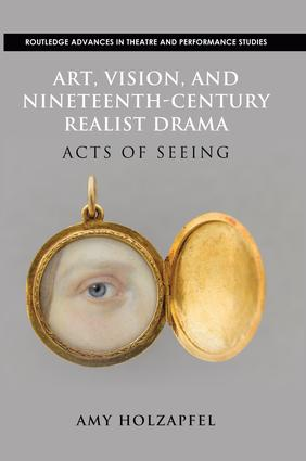 Art, Vision, and Nineteenth-Century Realist Drama: Acts of Seeing, 1st Edition (Paperback) book cover