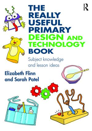 The Really Useful Primary Design and Technology Book: Subject knowledge and lesson ideas, 1st Edition (Paperback) book cover