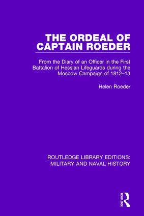 The Ordeal of Captain Roeder: From the Diary of an Officer in the First Battalion of Hessian Lifeguards During the Moscow Campaign of 1812-13, 1st Edition (Hardback) book cover