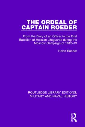 The Ordeal of Captain Roeder: From the Diary of an Officer in the First Battalion of Hessian Lifeguards During the Moscow Campaign of 1812-13 book cover