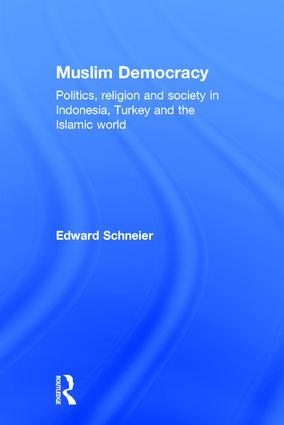 Muslim Democracy: Politics, Religion and Society in Indonesia, Turkey and the Islamic World, 1st Edition (Hardback) book cover