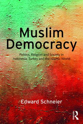 Muslim Democracy: Politics, Religion and Society in Indonesia, Turkey and the Islamic World, 1st Edition (e-Book) book cover