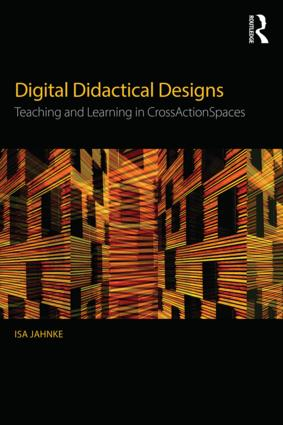 Digital Didactical Designs: Teaching and Learning in CrossActionSpaces, 1st Edition (Paperback) book cover