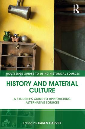 History and Material Culture: A Student's Guide to Approaching Alternative Sources, 2nd Edition (Hardback) book cover
