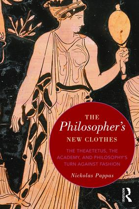 The Philosopher's New Clothes: The Theaetetus, the Academy, and Philosophy's Turn against Fashion (Hardback) book cover