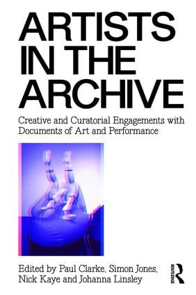 Artists in the Archive: Creative and Curatorial Engagements with Documents of Art and Performance, 1st Edition (Paperback) book cover
