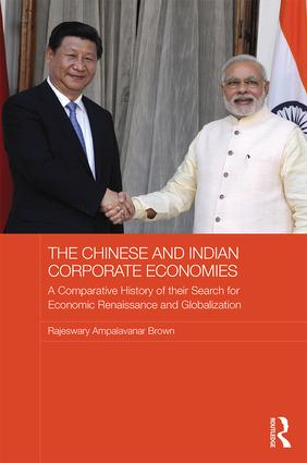 The Chinese and Indian Corporate Economies: A Comparative History of their Search for Economic Renaissance and Globalization book cover