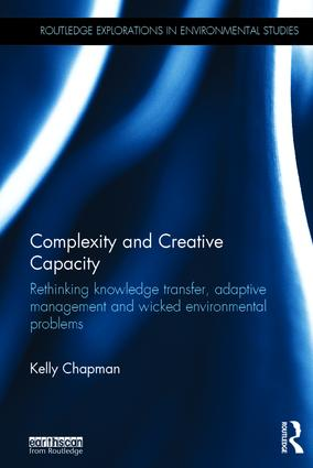 Complexity and Creative Capacity: Rethinking knowledge transfer, adaptive management and wicked environmental problems book cover
