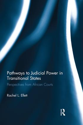 Pathways to Judicial Power in Transitional States: Perspectives from African Courts, 1st Edition (e-Book) book cover