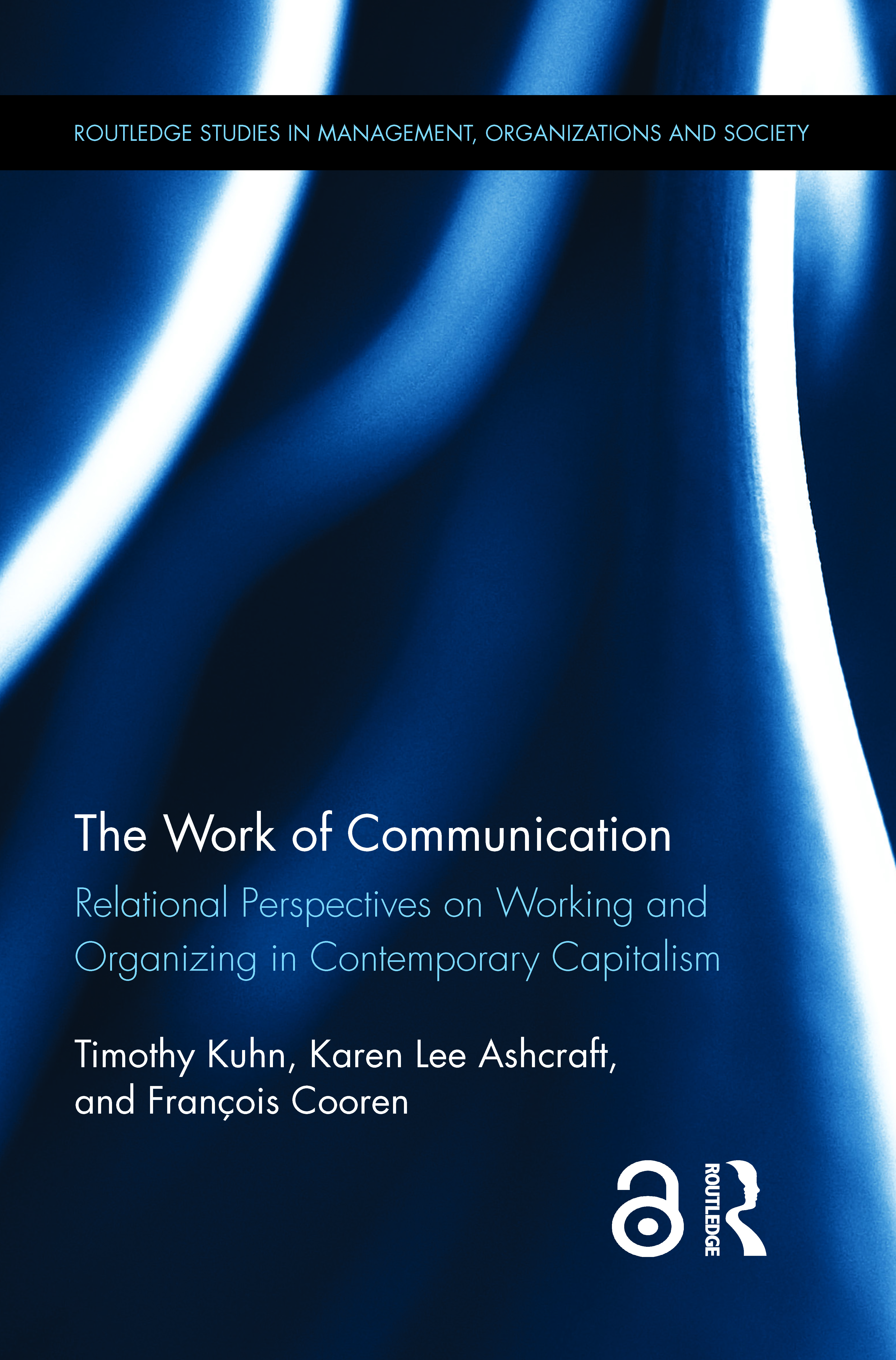 The Work of Communication: Relational Perspectives on Working and Organizing in Contemporary Capitalism book cover