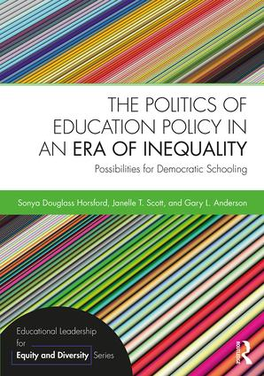 The Politics of Education Policy in an Era of Inequality: Possibilities for Democratic Schooling book cover