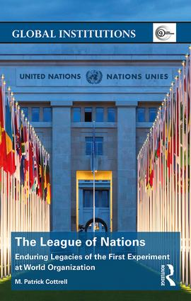 The League of Nations: Enduring Legacies of the First Experiment at World Organization book cover
