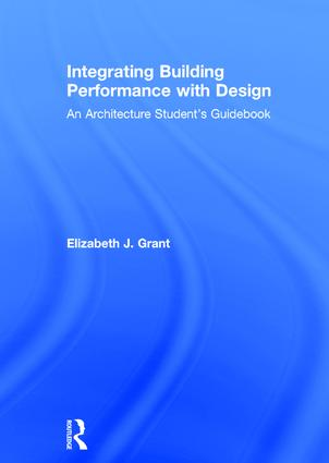Integrating Building Performance with Design: An Architecture Student's Guidebook (Hardback) book cover