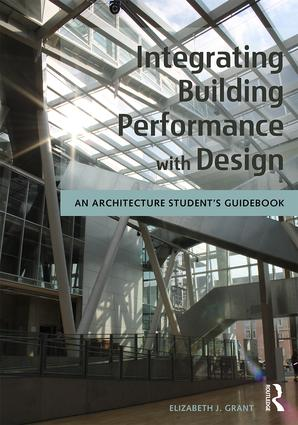 Integrating Building Performance with Design: An Architecture Student's Guidebook, 1st Edition (Paperback) book cover