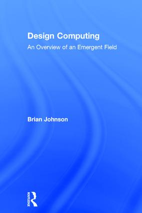 Design Computing: An Overview of an Emergent Field (Hardback) book cover