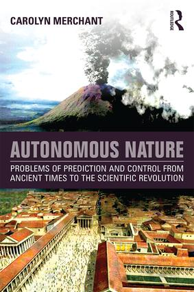 Autonomous Nature: Problems of Prediction and Control From Ancient Times to the Scientific Revolution (Paperback) book cover