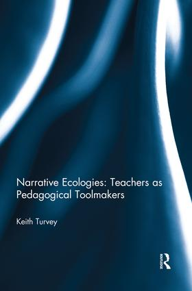 Narrative Ecologies: Teachers as Pedagogical Toolmakers: 1st Edition (Paperback) book cover