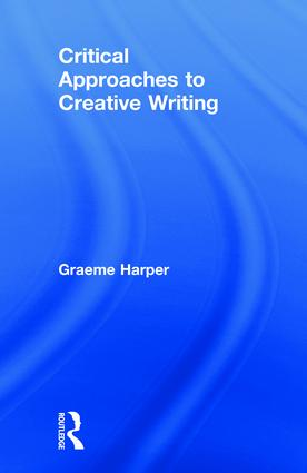Critical Approaches to Creative Writing (Hardback) book cover