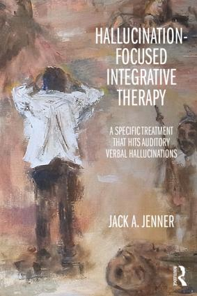 Hallucination-focused Integrative Therapy: A Specific Treatment that Hits Auditory Verbal Hallucinations, 1st Edition (Paperback) book cover