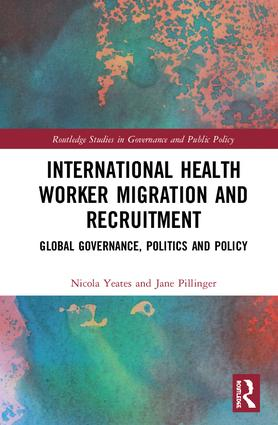 International Health Worker Migration and Recruitment: Global Governance, Politics and Policy, 1st Edition (Hardback) book cover