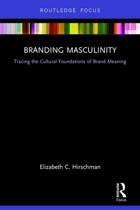 Branding Masculinity: Tracing the Cultural Foundations of Brand Meaning book cover