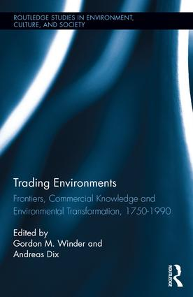 Trading Environments: Frontiers, Commercial Knowledge and Environmental Transformation, 1750-1990 (Hardback) book cover