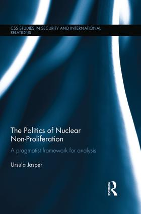 The Politics of Nuclear Non-Proliferation: A pragmatist framework for analysis book cover