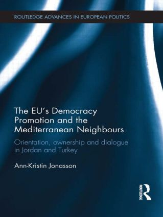 The EU's Democracy Promotion and the Mediterranean Neighbours: Orientation, Ownership and Dialogue in Jordan and Turkey, 1st Edition (e-Book) book cover