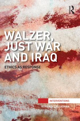 Walzer, Just War and Iraq: Ethics as Response book cover
