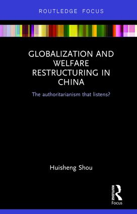 Globalization and Welfare Restructuring in China: The Authoritarianism That Listens? book cover