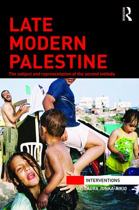 Late Modern Palestine: The subject and representation of the second intifada, 1st Edition (Hardback) book cover