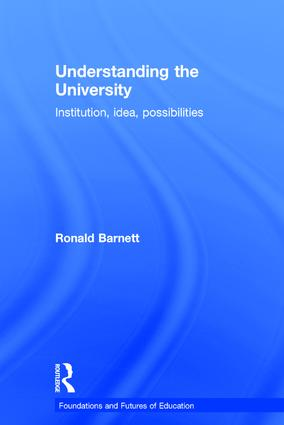 Understanding the University: Institution, idea, possibilities, 1st Edition (Hardback) book cover