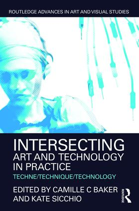 Intersecting Art and Technology in Practice: Techne/Technique/Technology (Hardback) book cover