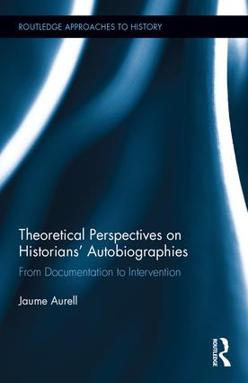 Theoretical Perspectives on Historians' Autobiographies: From Documentation to Intervention, 1st Edition (Hardback) book cover
