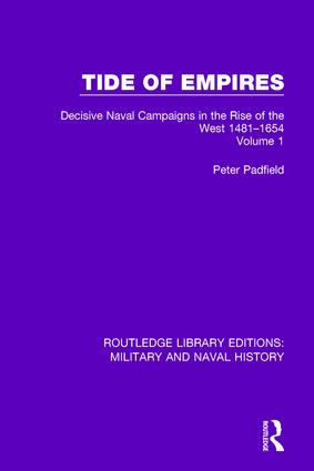 Tide of Empires: Decisive Naval Campaigns in the Rise of the West Volume 1 1481-1654, 1st Edition (Hardback) book cover