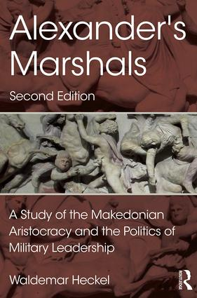 Alexander's Marshals: A Study of the Makedonian Aristocracy and the Politics of Military Leadership, 2nd Edition (Hardback) book cover