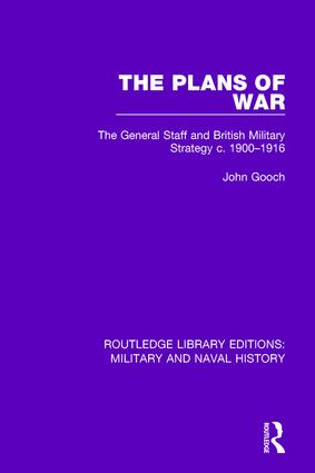 The Plans of War: The General Staff and British Military Strategy c. 1900-1916 book cover