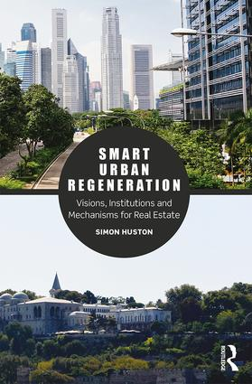 Smart Urban Regeneration: Visions, Institutions and Mechanisms for Real Estate, 1st Edition (e-Book) book cover