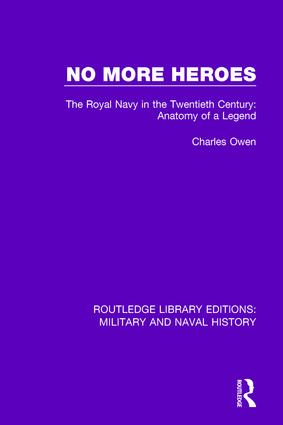 No More Heroes: The Royal Navy in the Twentieth Century: Anatomy of a Legend book cover