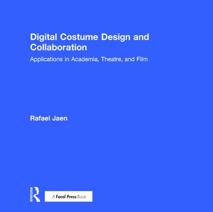 Digital Costume Design and Collaboration: Applications in Academia, Theatre, and Film, 1st Edition (Hardback) book cover