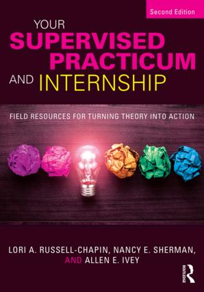 Your Supervised Practicum and Internship: Field Resources for Turning Theory into Action book cover