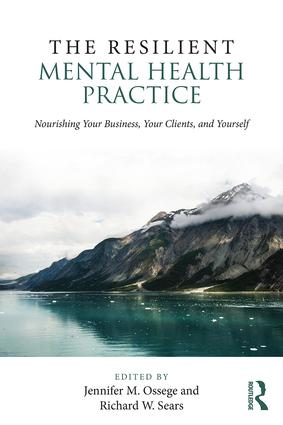 The Resilient Mental Health Practice: Nourishing Your Business, Your Clients, and Yourself, 1st Edition (Paperback) book cover