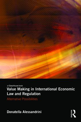 Value Making in International Economic Law and Regulation: Alternative Possibilities book cover