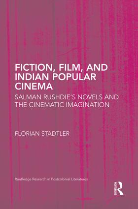 Fiction, Film, and Indian Popular Cinema: Salman Rushdie's Novels and the Cinematic Imagination book cover