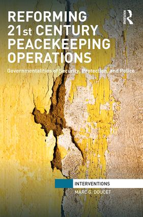 Reforming 21st Century Peacekeeping Operations: Governmentalities of Security, Protection, and Police, 1st Edition (Hardback) book cover