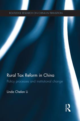 Rural Tax Reform in China: Policy Processes and Institutional Change, 1st Edition (Paperback) book cover